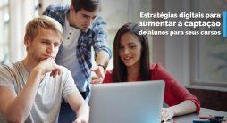 Estratégias digitais para aumentar a captação de alunos para seus cursos